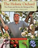 The Holistic Orchard: Growing Tree Fruits and Berries the Biological Way by Michael Phillips -- click for book summary